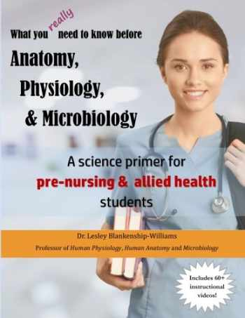 9780692481929-0692481923-What you really need to know before Anatomy, Physiology & Microbiology: A science primer for pre-nursing and other allied health students