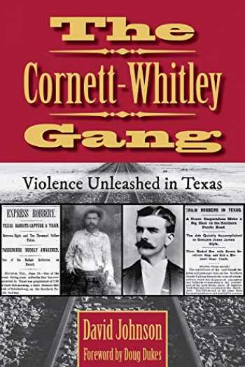 9781574417685-1574417681-The Cornett-Whitley Gang: Violence Unleashed in Texas (Volume 21) (A.C. Greene Series)