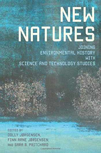 9780822962427-082296242X-New Natures: Joining Environmental History with Science and Technology Studies