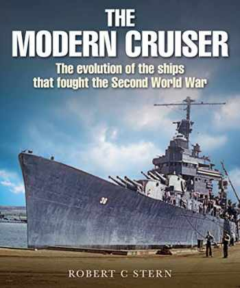 9781526737915-1526737914-The Modern Cruiser: The Evolution of Ships that Fought the Second World War