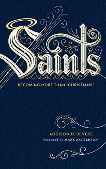 "9780800737009-0800737008-Saints: Becoming More Than ""Christians"""
