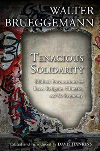 9781506447704-1506447708-Tenacious Solidarity: Biblical Provocations on Race, Religion, Climate, and the Economy