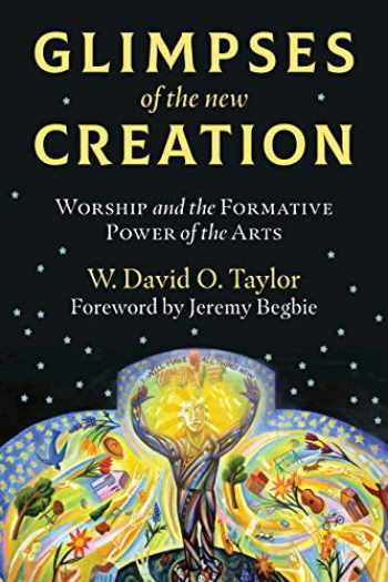 9780802876096-0802876099-Glimpses of the New Creation: Worship and the Formative Power of the Arts