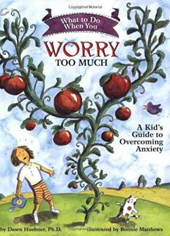 9781591473145-1591473144-What to Do When You Worry Too Much: A Kid's Guide to Overcoming Anxiety (What-to-Do Guides for Kids)