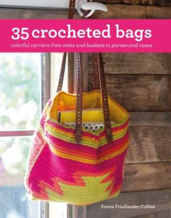 9781782493662-1782493662-35 Crocheted Bags: Colourful Carriers from Totes and Baskets to Handbags and Cases