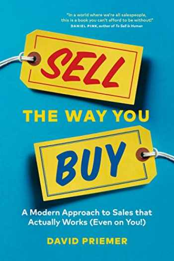 9781989603208-1989603203-Sell the Way You Buy: A Modern Approach To Sales That Actually Works (Even On You!)