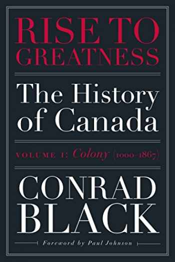9780771013560-0771013566-Rise to Greatness, Volume 1: Colony (1000-1867): The History of Canada From the Vikings to the Present