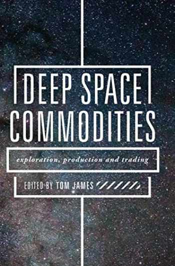 9783319903026-3319903020-Deep Space Commodities: Exploration, Production and Trading