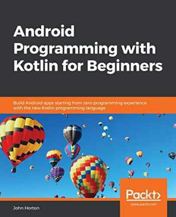 9781789615401-1789615402-Android Programming with Kotlin for Beginners: Build Android apps starting from zero programming experience with the new Kotlin programming language