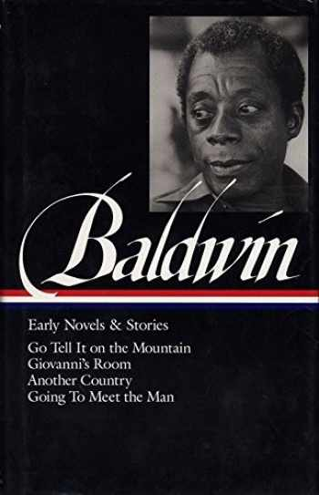 9781883011512-1883011515-James Baldwin: Early Novels and Stories: Go Tell It on a Mountain / Giovanni's Room / Another Country / Going to Meet the Man