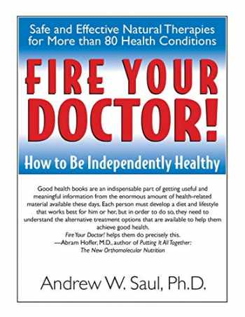 9781591201380-1591201381-Fire Your Doctor! How to Be Independently Healthy