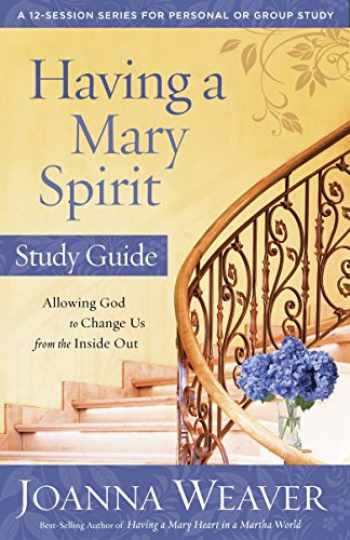 9780307731623-0307731626-Having a Mary Spirit Study Guide: Allowing God to Change Us from the Inside Out