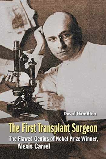 9789814699372-9814699373-The First Transplant Surgeon: The Flawed Genius of Nobel Prize Winner, Alexis Carrel