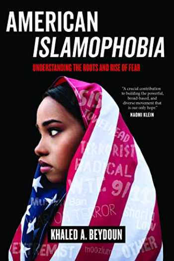 9780520305533-0520305531-American Islamophobia: Understanding the Roots and Rise of Fear