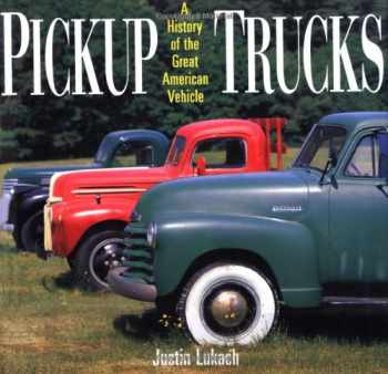9781579120115-1579120113-Pickup Trucks: A History of the Great American Vehicle