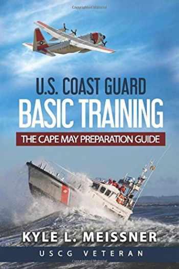 9781717713421-1717713424-U.S. COAST GUARD BASIC TRAINING: THE CAPE MAY PREPARATION GUIDE