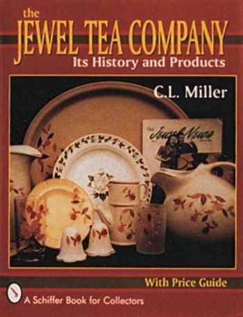 9780887406348-0887406343-The Jewel Tea Company: Its History and Products (A Schiffer Book for Collectors)