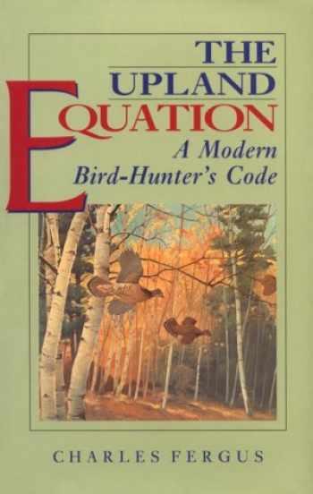 9781558213630-1558213635-The Upland Equation: A Modern Bird-Hunter's Code
