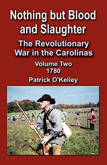 9781591135883-1591135885-Nothing But Blood and Slaughter: The Revolutionary War in the Carolinas, Volume 2 1780