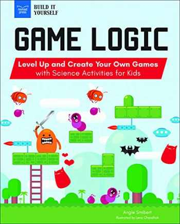 9781619308053-1619308053-Game Logic: Level Up and Create Your Own Games with Science Activities for Kids (Build It Yourself)