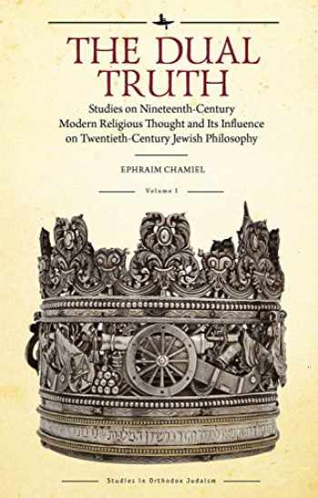 9781618118820-161811882X-The Dual Truth, Volumes I & II: Studies on Nineteenth-Century Modern Religious Thought and Its Influence on Twentieth-Century Jewish Philosophy (Studies in Orthodox Judaism)