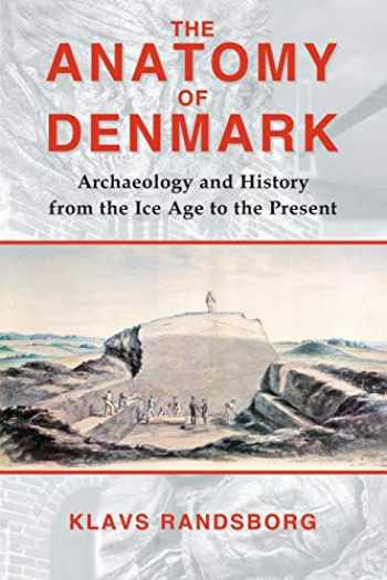9780715638422-0715638424-The Anatomy of Denmark: Archaeology and History from the Ice Age to AD 2000
