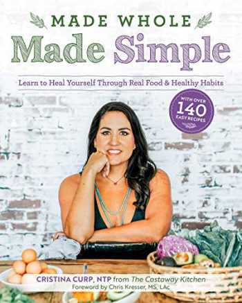 9781628604030-1628604034-Made Whole Made Simple: Learn to Heal Yourself Through Real Food & Healthy Habits