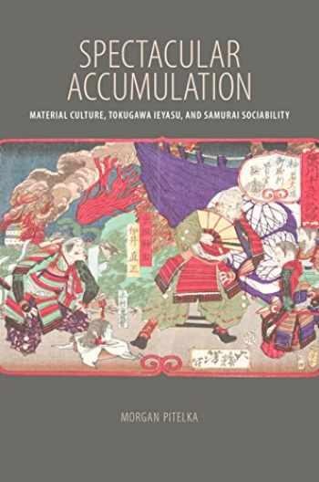 9780824876814-0824876814-Spectacular Accumulation: Material Culture, Tokugawa Ieyasu, and Samurai Sociability
