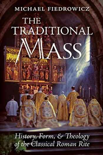 9781621385233-162138523X-The Traditional Mass: History, Form, and Theology of the Classical Roman Rite