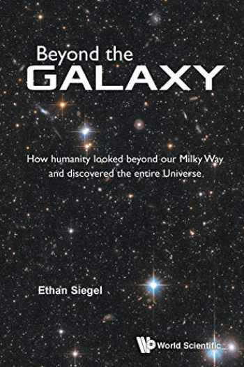 9789814667166-9814667161-Beyond The Galaxy: How Humanity Looked Beyond Our Milky Way And Discovered The Entire Universe