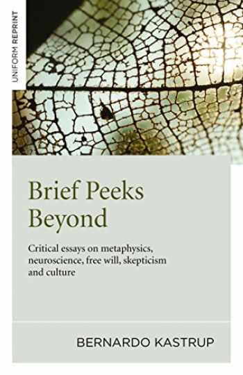 9781785350184-1785350188-Brief Peeks Beyond: Critical Essays on Metaphysics, Neuroscience, Free Will, Skepticism and Culture