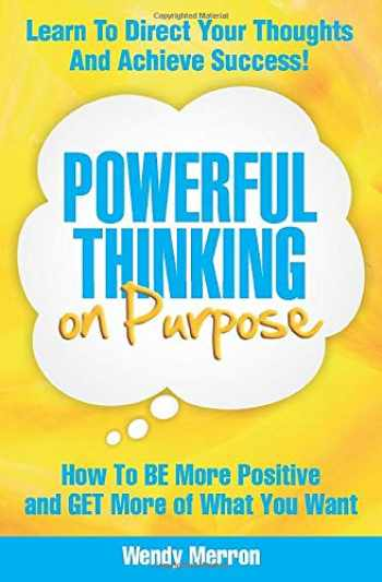 9780615613451-0615613454-Powerful Thinking on Purpose: How To BE More Positive and GET More of What You Want