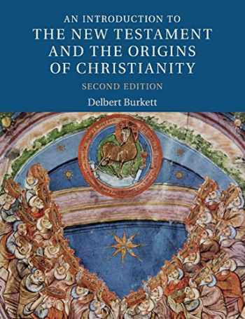 9781316624944-1316624943-An Introduction to the New Testament and the Origins of Christianity (Introduction to Religion)