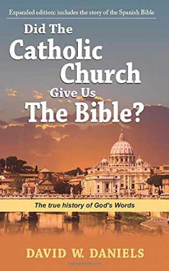 9780758905796-0758905793-Did The Catholic Church Give Us The Bible?