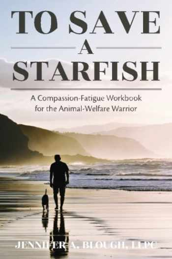 9780692755426-069275542X-To Save a Starfish: A Compassion-Fatigue Workbook for the Animal-Welfare Warrior