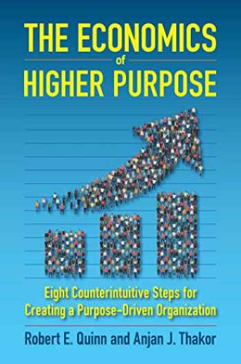 9781523086405-1523086408-The Economics of Higher Purpose: Eight Counterintuitive Steps for Creating a Purpose-Driven Organization