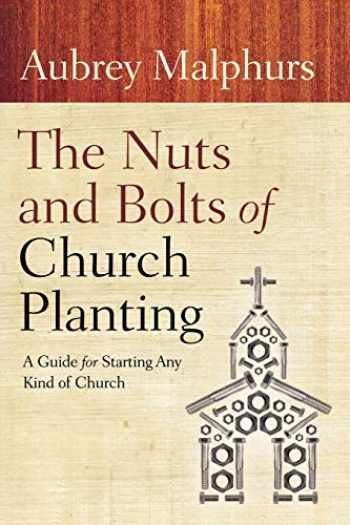 9780801072628-080107262X-The Nuts and Bolts of Church Planting: A Guide for Starting Any Kind of Church