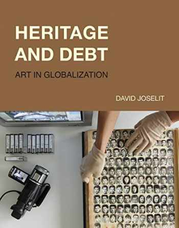 9780262043694-0262043696-Heritage and Debt: Art in Globalization (October Books)