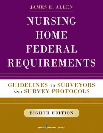 9780826171245-0826171249-Nursing Home Federal Requirements, 8th Edition: Guidelines to Surveyors and Survey Protocols