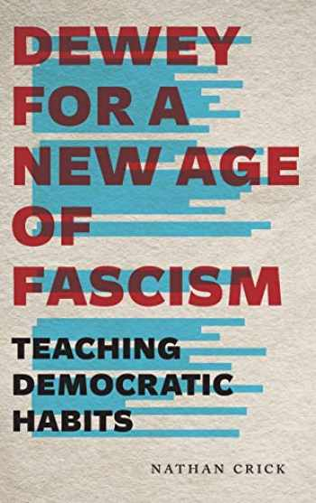 9780271084817-0271084812-Dewey for a New Age of Fascism (Teaching Democratic Habits)