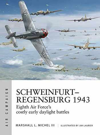 9781472838674-147283867X-Schweinfurt–Regensburg 1943: Eighth Air Force's costly early daylight battles (Air Campaign)