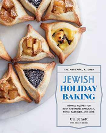 9781579659615-1579659616-The Artisanal Kitchen: Jewish Holiday Baking: Inspired Recipes for Rosh Hashanah, Hanukkah, Purim, Passover, and More