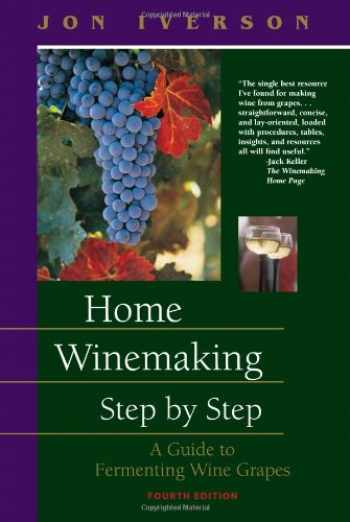 9780965793643-0965793648-Home Winemaking Step by Step: A Guide to Fermenting Wine Grapes