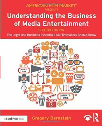 9780367074531-0367074532-Understanding the Business of Media Entertainment: The Legal and Business Essentials All Filmmakers Should Know (American Film Market Presents)