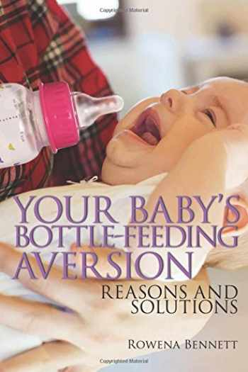 9781976164415-1976164419-Your Baby's Bottle-feeding Aversion: Reasons And Solutions