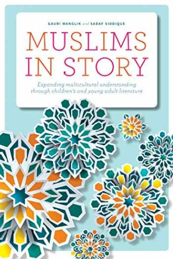 9780838917411-0838917410-Muslims in Story: Expanding Multicultural Understanding through Children's and Young Adult Literature