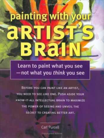 9781581803976-1581803974-Painting with Your Artist's Brain: Learn to Paint What You See - Not What You Think You See