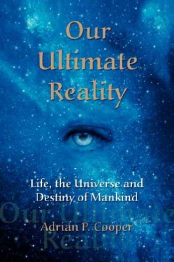 9780979910609-0979910609-Our Ultimate Reality, Life, the Universe and Destiny of Mankind