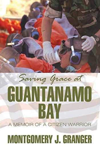 9781618979636-1618979639-Saving Grace at Guantanamo Bay: A Memoir of a Citizen Warrior
