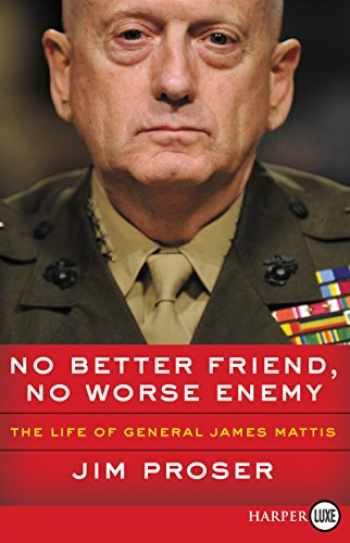 9780062864352-0062864351-No Better Friend, No Worse Enemy: The Life of General James Mattis